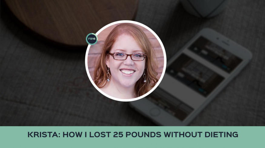 How To Lose 25 Pounds Without Dieting: 3 Lessons From Krista.